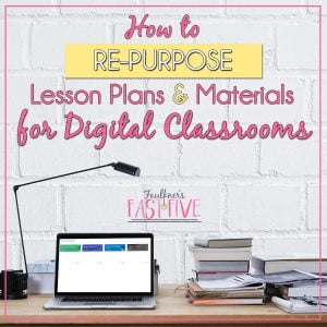 How to re-purpose lesson plans and materials for digital classrooms.