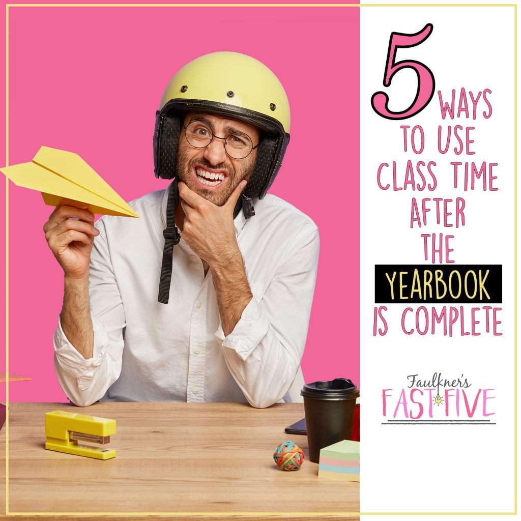 5 Ways to Use Class Time After the Yearbook is Complete