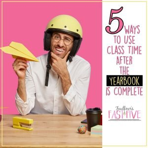 5 Ways to Use Class Time After the Yearbook is Submitted